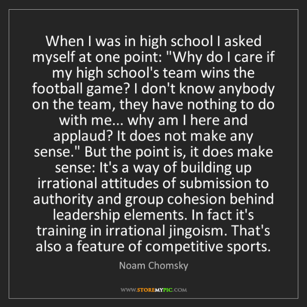 Noam Chomsky: When I was in high school I asked myself at one point:...