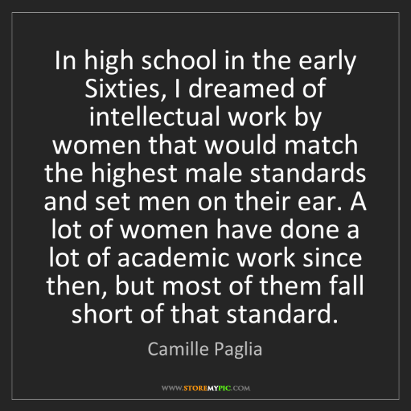 Camille Paglia: In high school in the early Sixties, I dreamed of intellectual...