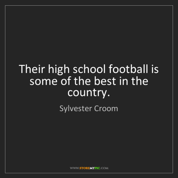Sylvester Croom: Their high school football is some of the best in the...