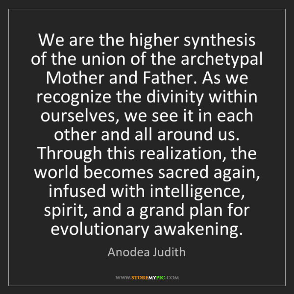Anodea Judith: We are the higher synthesis of the union of the archetypal...