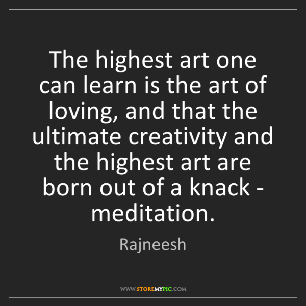 Rajneesh: The highest art one can learn is the art of loving, and...