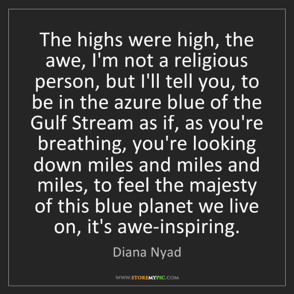 Diana Nyad: The highs were high, the awe, I'm not a religious person,...