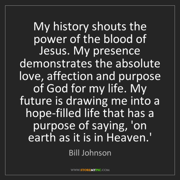 Bill Johnson: My history shouts the power of the blood of Jesus. My...