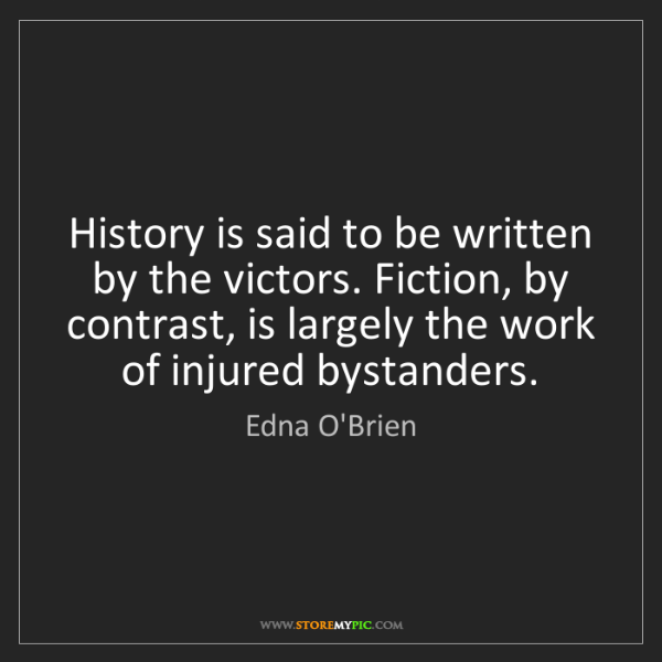 Edna O'Brien: History is said to be written by the victors. Fiction,...