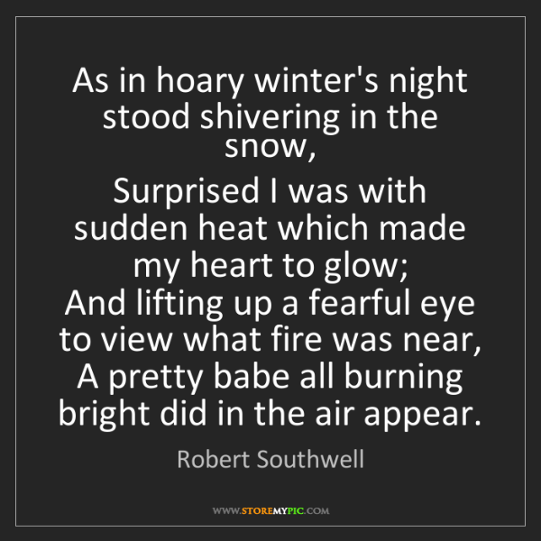 Robert Southwell: As in hoary winter's night stood shivering in the snow,...