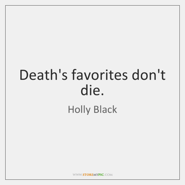 Death's favorites don't die.
