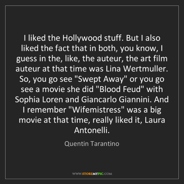 Quentin Tarantino: I liked the Hollywood stuff. But I also liked the fact...