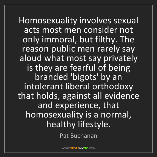 Pat Buchanan: Homosexuality involves sexual acts most men consider...