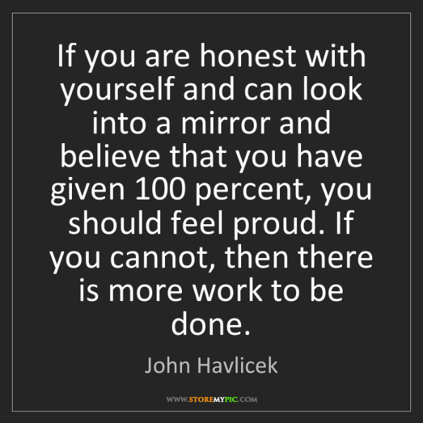 John Havlicek: If you are honest with yourself and can look into a mirror...