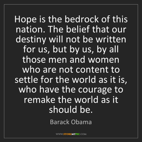 Barack Obama: Hope is the bedrock of this nation. The belief that our...