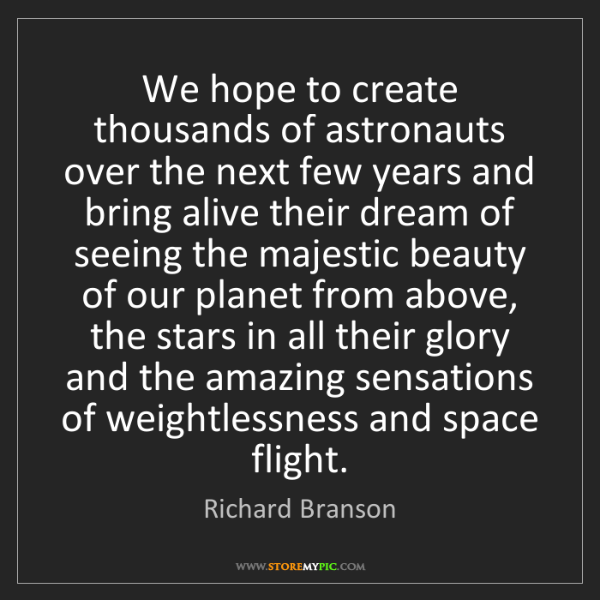 Richard Branson: We hope to create thousands of astronauts over the next...