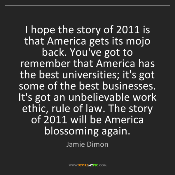 Jamie Dimon: I hope the story of 2011 is that America gets its mojo...