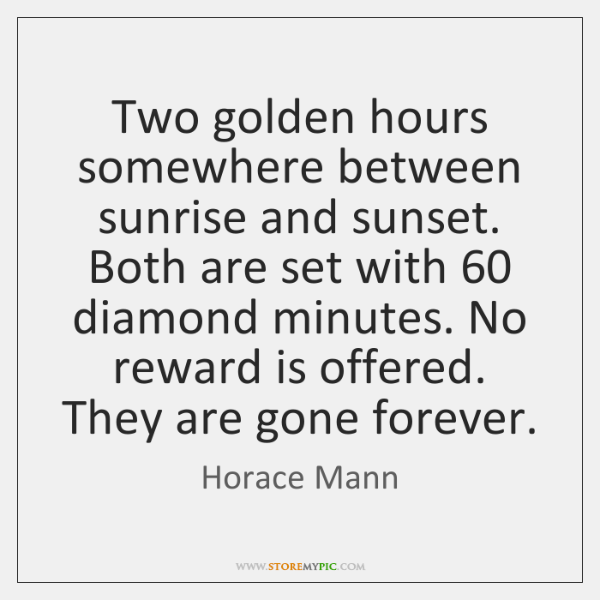 Horace Mann Quotes: Two Golden Hours Somewhere Between Sunrise And Sunset