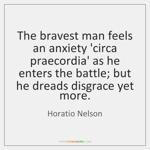The bravest man feels an anxiety 'circa praecordia' as he enters the ...