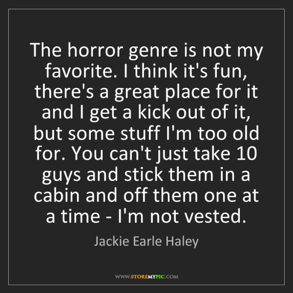 Jackie Earle Haley: The horror genre is not my favorite. I think it's fun,...