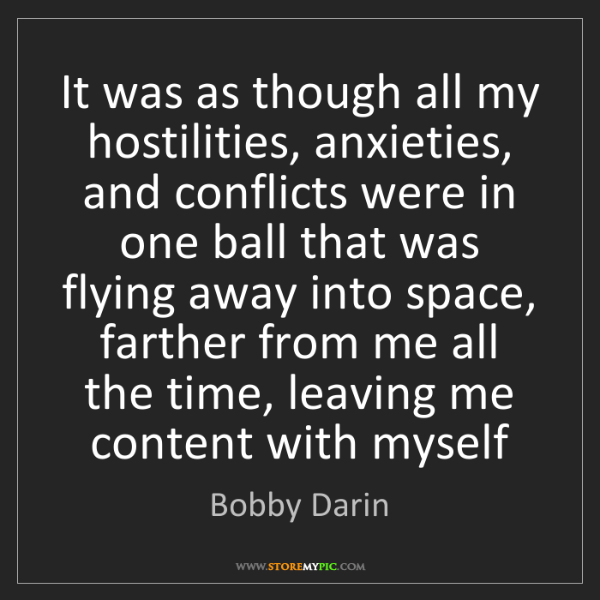 Bobby Darin: It was as though all my hostilities, anxieties, and conflicts...