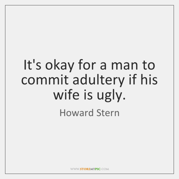 It's okay for a man to commit adultery if his wife is ...