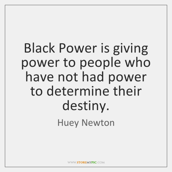 Black Power is giving power to people who have not had power ...