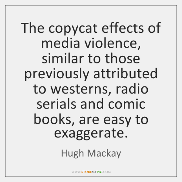 The copycat effects of media violence, similar to those previously attributed to ...