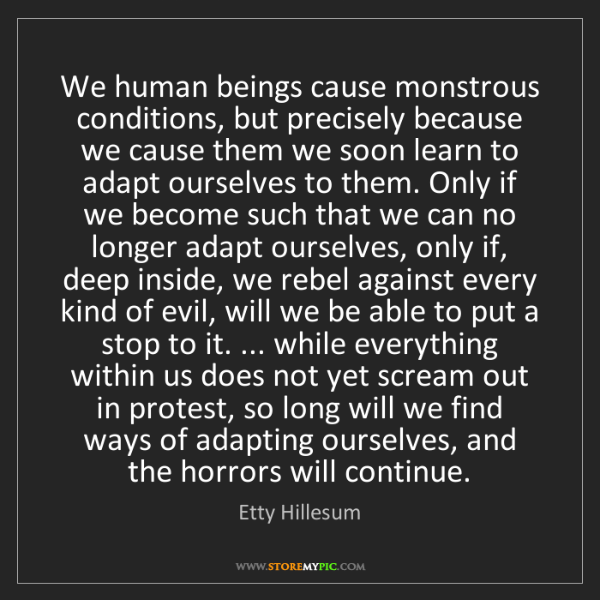 Etty Hillesum: We human beings cause monstrous conditions, but precisely...