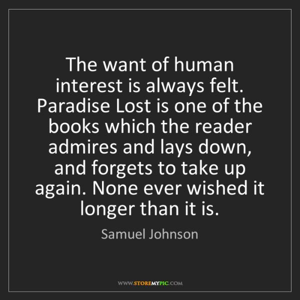 Samuel Johnson: The want of human interest is always felt. Paradise Lost...