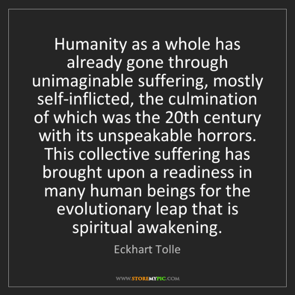 Eckhart Tolle: Humanity as a whole has already gone through unimaginable...