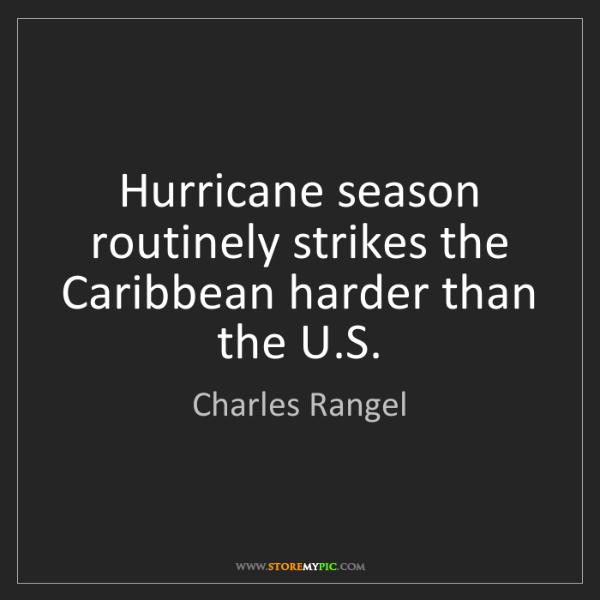 Charles Rangel: Hurricane season routinely strikes the Caribbean harder...