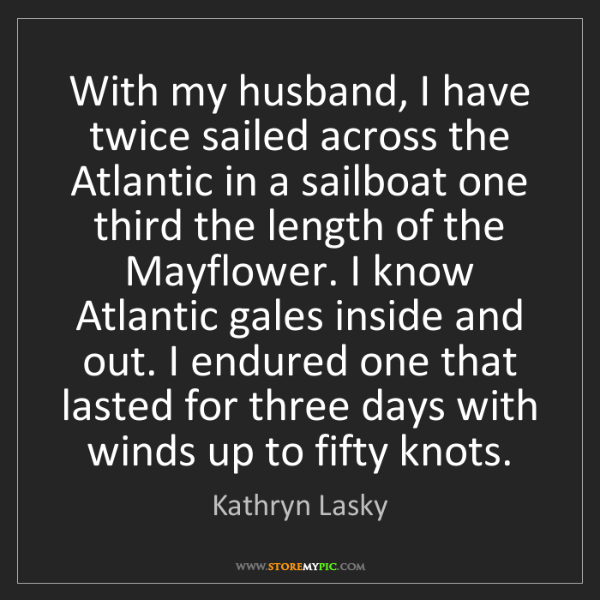 Kathryn Lasky: With my husband, I have twice sailed across the Atlantic...