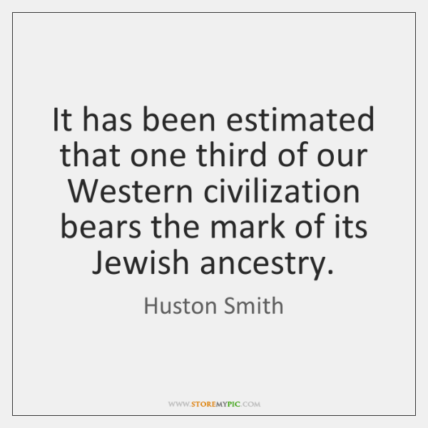 It has been estimated that one third of our Western civilization bears ...