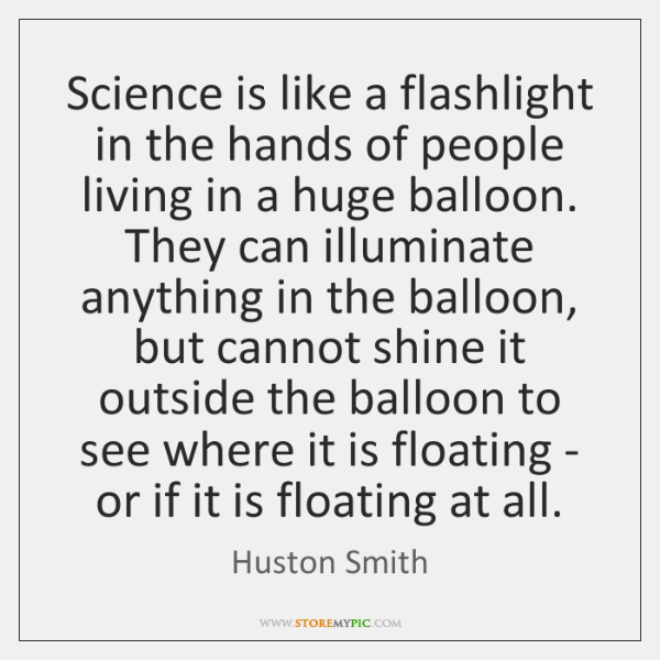 Science is like a flashlight in the hands of people living in ...