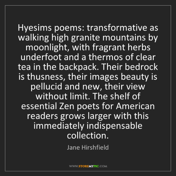 Jane Hirshfield: Hyesims poems: transformative as walking high granite...