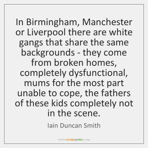 In Birmingham, Manchester or Liverpool there are white gangs that share the ...