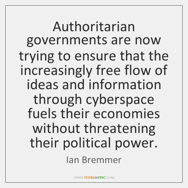Authoritarian governments are now trying to ensure that the increasingly free flow ...