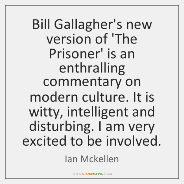Bill Gallagher's new version of 'The Prisoner' is an enthralling commentary on ...