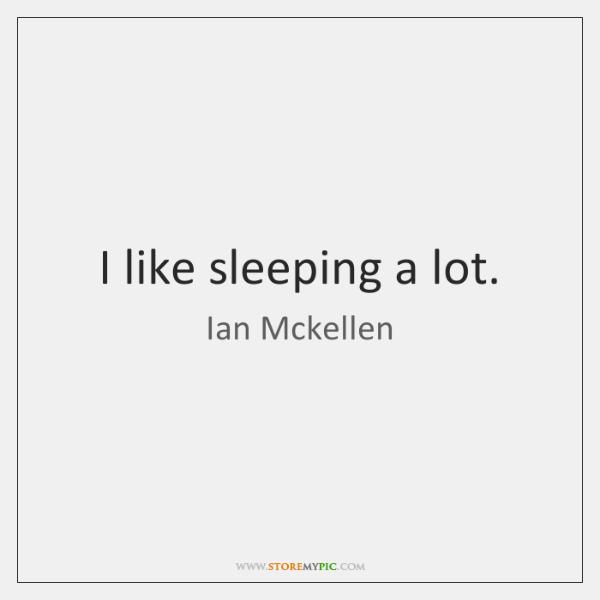 I like sleeping a lot.