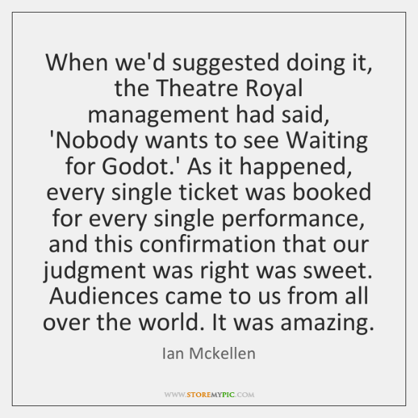 When we'd suggested doing it, the Theatre Royal management had said, 'Nobody ...