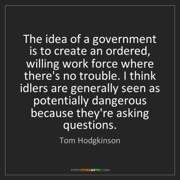 Tom Hodgkinson: The idea of a government is to create an ordered, willing...