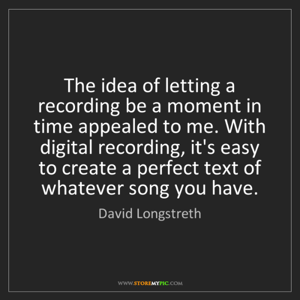 David Longstreth: The idea of letting a recording be a moment in time appealed...