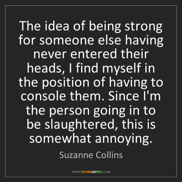 Suzanne Collins: The idea of being strong for someone else having never...
