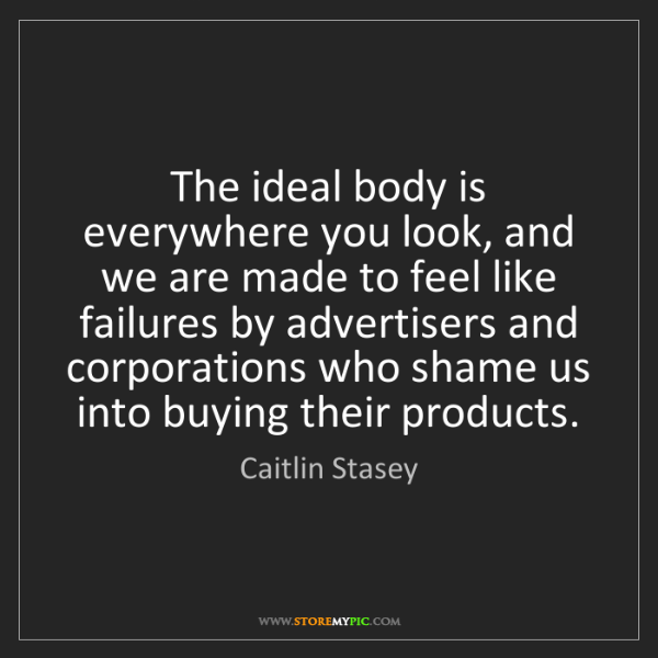 Caitlin Stasey: The ideal body is everywhere you look, and we are made...