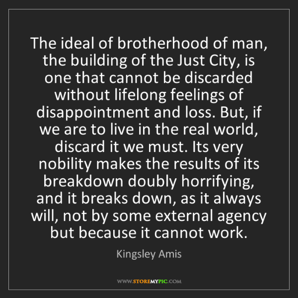 Kingsley Amis: The ideal of brotherhood of man, the building of the...