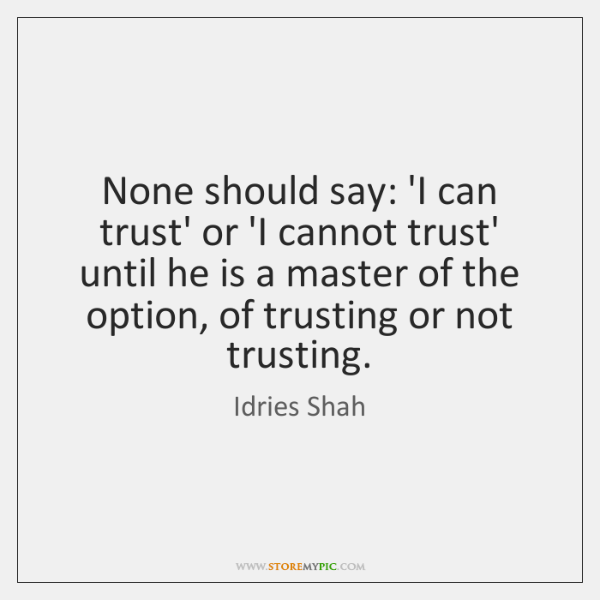 None should say: 'I can trust' or 'I cannot trust' until he ...