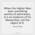 idries-shah-when-the-higher-man-does-something-worthy-quote-on-storemypic-b4cc5