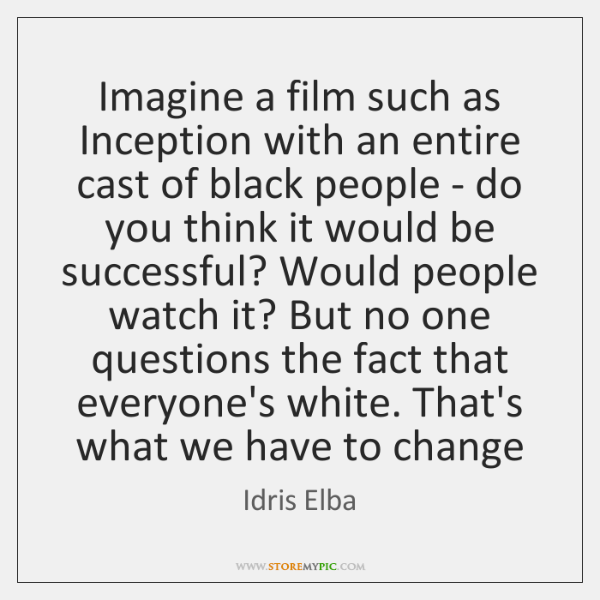 Imagine a film such as Inception with an entire cast of black ...