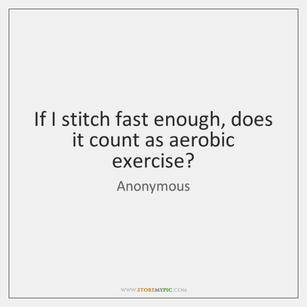 If I stitch fast enough, does it count as aerobic exercise?
