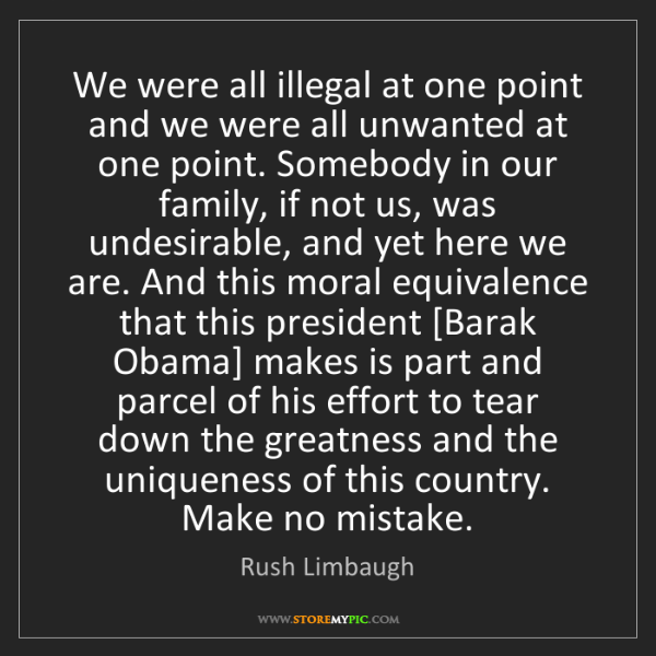 Rush Limbaugh: We were all illegal at one point and we were all unwanted...