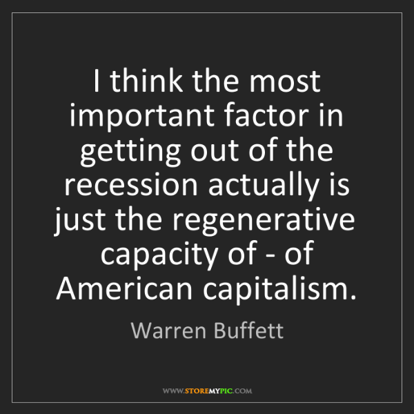 Warren Buffett: I think the most important factor in getting out of the...