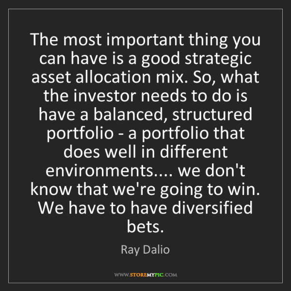 Ray Dalio: The most important thing you can have is a good strategic...