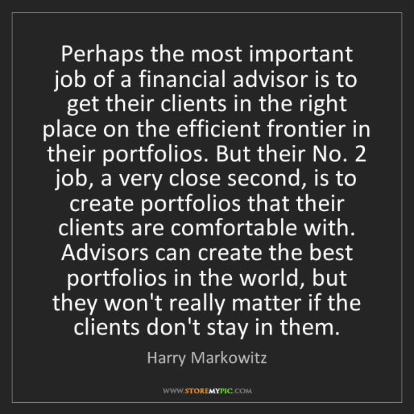 Harry Markowitz: Perhaps the most important job of a financial advisor...