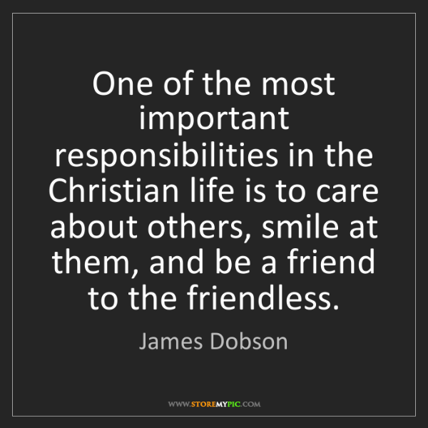 James Dobson: One of the most important responsibilities in the Christian...